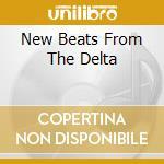 NEW BEATS FROM THE DELTA cd musicale di ARTISTI VARI