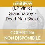 (LP VINILE) Dead man shake lp vinile di Grandpaboy