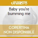 Baby you're bumming me cd musicale