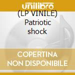 (LP VINILE) Patriotic shock lp vinile