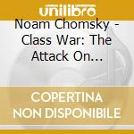 Class war:the attack on working people cd musicale