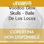 BAILE DE LOS LOCOS cd musicale di VOODOO GLOW SKULLS