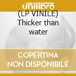 (LP VINILE) Thicker than water lp vinile