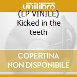 (LP VINILE) Kicked in the teeth lp vinile
