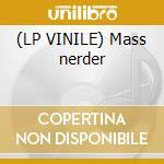 (LP VINILE) Mass nerder lp vinile