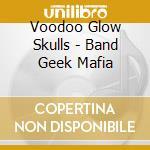 THE BAND GEEK MAFIA cd musicale di VOODOO GLOW SKULLS