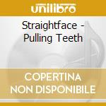 Straightface - Pulling Teeth cd musicale di STRAIGHTFACED