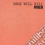IDLE WILL KILL cd musicale di OSKER