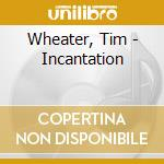 INCANTATION cd musicale di WHEATER TIM