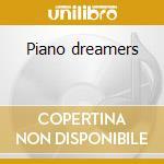 Piano dreamers cd musicale di Artisti Vari