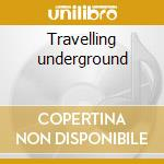 Travelling underground cd musicale di Ian lloyd & stories