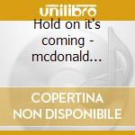 Hold on it's coming - mcdonald country joe cd musicale di Country joe mcdonald