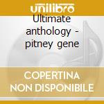 Ultimate anthology - pitney gene cd musicale di Gene Pitney