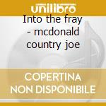 Into the fray - mcdonald country joe cd musicale di Country joe mcdonald