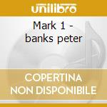 Mark 1 - banks peter cd musicale di Empire