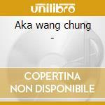 Aka wang chung - cd musicale di Chung Huang