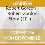 The robert gordon story - gordon robert cd musicale di Robert Gordon