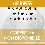 Are you gonna be the one - gordon robert cd musicale di Robert Gordon