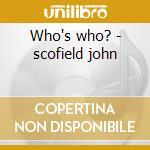 Who's who? - scofield john cd musicale di John Scofield