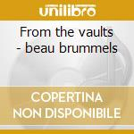 From the vaults - beau brummels cd musicale di Brummels Beau