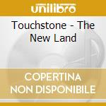 Touchstone - The New Land cd musicale di Touchstone