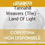 The Tannahill Weavers - Land Of Light cd musicale di The tannahill weaver