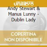 Dublin lady - stewart andy lunny manus cd musicale di Andy stewart & manus lunny