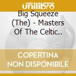 Masters of the celtic... - cd musicale di The big squeeze