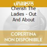 Cherish The Ladies - Out And About cd musicale di Cherish the ladies