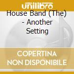 Another setting - house band cd musicale di The house band