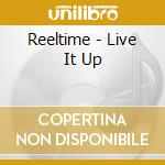 Live it up - cd musicale di Reeltime