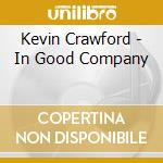 Kevin Crawford - In Good Company cd musicale di Kevin crawford (lunasa)