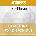 Same - cd musicale di Gillman Jane