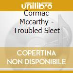 Troubled sleet - cd musicale di Mccarthy Cormac