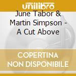 A cut above - tabor june simpson martin cd musicale di June tabor & martin simpson