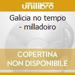 Galicia no tempo - milladoiro cd musicale di Milladoiro
