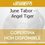 Angel tiger cd musicale di Tabor June