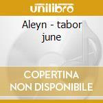 Aleyn - tabor june cd musicale di Tabor June