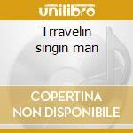 Trravelin singin man cd musicale di Justin Trevino