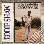 Eddie Shaw - In The Land Of Crossroads cd musicale di Shaw Eddie