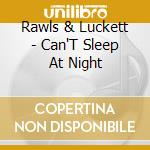 Can't sleep at night - cd musicale di Rawls & luckett