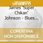 James 'Super Chikan' Johnson - Blues Come Home To Roost cd musicale di James