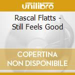 STILL FEELS GOOD cd musicale di RASCAL FLATTS