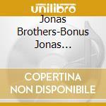 BONUS JONAS EDITION (CD + DVD) cd musicale di JONAS BROTHERS
