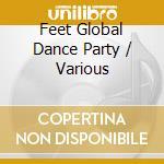 Feet global dance party cd musicale di Artisti Vari