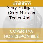 Tentet and quartet - mulligan gerry baker chet cd musicale di Gerry mulligan & chet baker