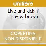 Live and kickin' - savoy brown cd musicale di Savoy Brown
