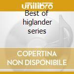 Best of higlander series cd musicale di Ost