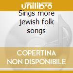 Sings more jewish folk songs cd musicale di Theodore Bikel