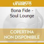 Bona Fide - Soul Lounge cd musicale di Fide Bona
